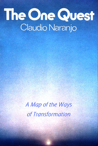 The One Quest: A Map of the Ways of Transformation  by  Claudio Naranjo