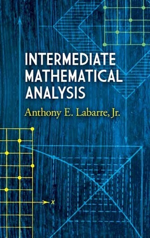 Intermediate Mathematical Analysis  by  Anthony E. Labarre Jr.