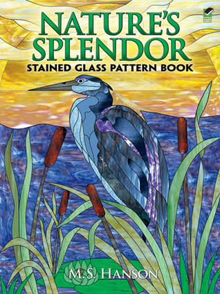 Natures Splendor Stained Glass Pattern Book  by  M.S. Hanson