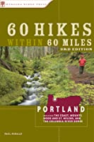 60 Hikes Within 60 Miles: Portland: Including the Coast, Mounts Hood and St. Helens, and the Columbia River Gorge