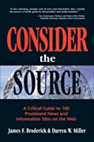 Consider the Source: A Critical Guide to 100 Prominent News and Information Sites on the Web