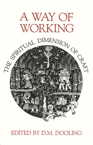 A Way of Working: The Spiritual Dimension of Craft D.M. Dooling