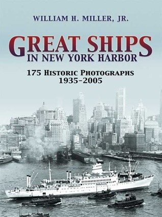 Great Ships in New York Harbor: 175 Historic Photographs, 1935-2005 William H. Miller Jr.