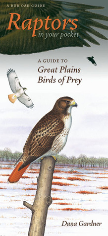 Raptors in Your Pocket: A Guide to Great Plains Birds of Prey  by  Dana Gardner