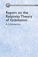 Report on the Relativity Theory of Gravitation