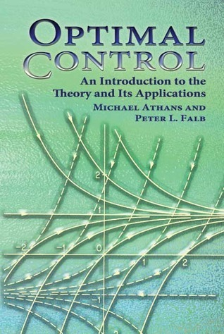 Optimal Control: An Introduction to the Theory and Its Applications Michael Athans