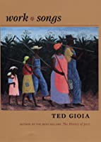 Work Songs  by  Ted Gioia