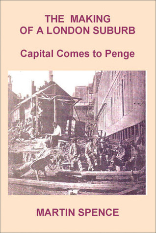 The Making of a London Suburb: Capital Comes to Penge Martin Spence