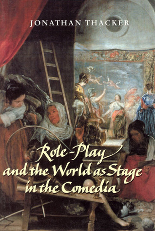 Role-Play and the World as Stage in the comedia  by  Jonathan Thacker