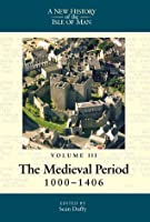 New History of the Isle of Man: Volume 3: The Medieval Period, 1000-1406