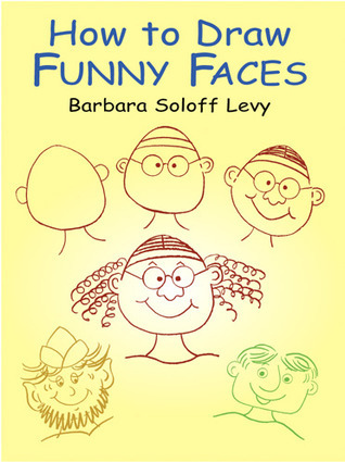How to Draw Funny Faces Barbara Soloff Levy