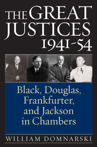 The Great Justices, 1941-54: Black, Douglas, Frankfurter, and Jackson in Chambers  by  William Domnarski
