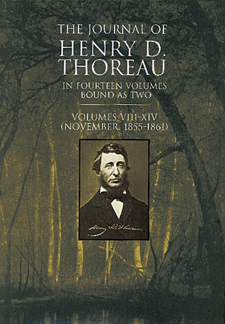 The Journal of Henry D. Thoreau: In Fourteen Volumes Bound as Two: Vols. VIII–XIV (November, 1855–1861)  by  Henry David Thoreau