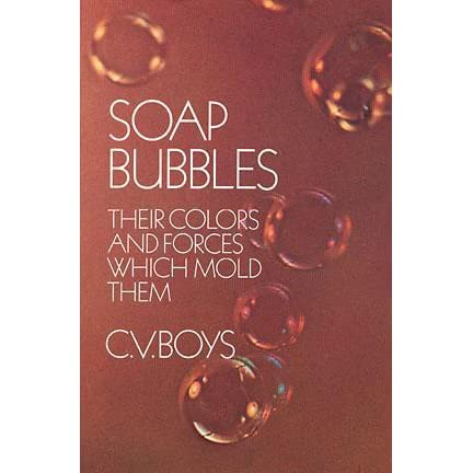 Soap Bubbles: Their Colors and Forces Which Mold Them - C.V. Boys