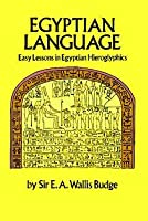 Egyptian Language: Easy Lessons in Egyptian Hieroglyphics