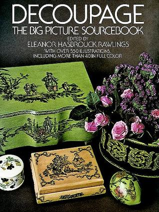 Decoupage: The Big Picture Sourcebook  by  Eleanor Rawlings