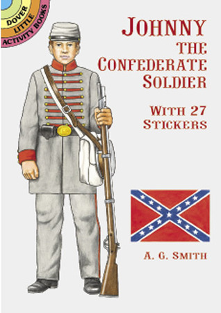 Johnny the Confederate Soldier: With 27 Stickers (Dover Little Activity Books) A.G. Smith