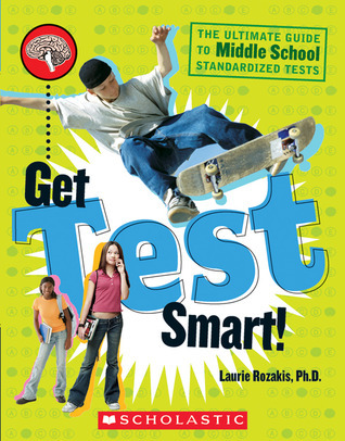 Get Test Smart!: The Ultimate Guide to Middle School Standardized Tests Laurie E. Rozakis