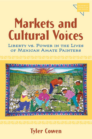 Markets and Cultural Voices: Liberty vs. Power in the Lives of Mexican Amate Painters Tyler Cowen