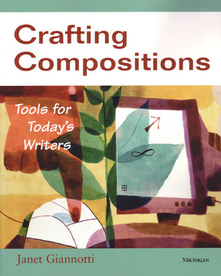 Crafting Compositions: Tools for Todays Writers  by  Janet Marie Giannotti