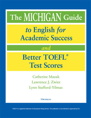 The Michigan Guide to English for Academic Success and Better TOEFL (R) Test Scores  by  Catherine Mazak