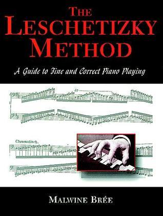 The Leschetizky Method: A Guide to Fine and Correct Piano Playing Malwine Bree