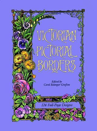 Victorian Pictorial Borders: 124 Full-Page Designs Carol Belanger Grafton