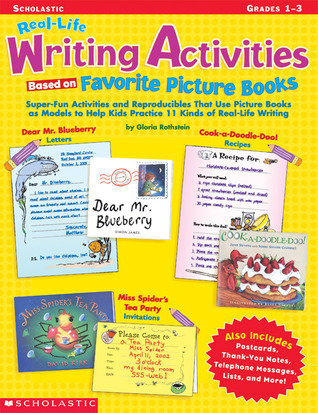Real-Life Writing Activities Based on Favorite Picture Books: Super-Fun Activities and Reproducibles that Use Picture Books as Models to Help Kids Practice 11 Kinds of Real-Life Writing  by  Gloria Rothstein