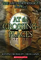 At the Crossing Places (Arthur Trilogy, #2)
