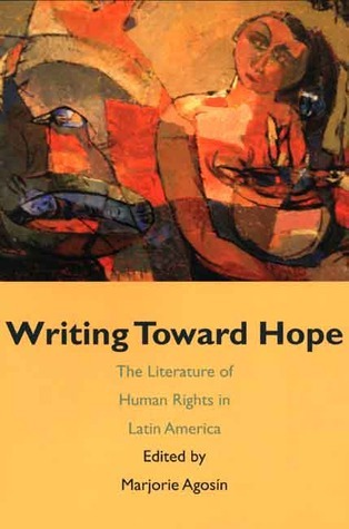 Writing Toward Hope: The Literature of Human Rights in Latin America  by  Marjorie Agosín