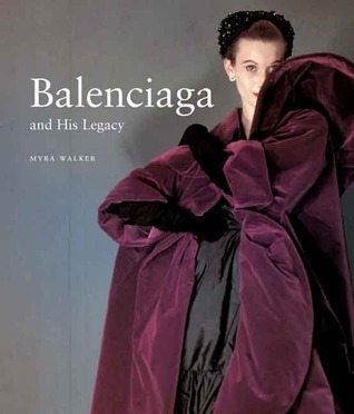 Balenciaga and His Legacy: Haute Couture from the Texas Fashion Collection  by  Myra Walker