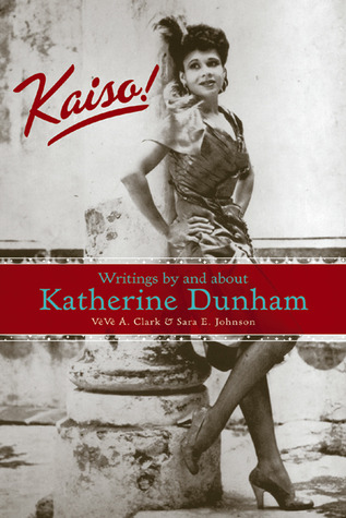 Kaiso!: Writings and about Katherine Dunham by Vèvè A. Clark