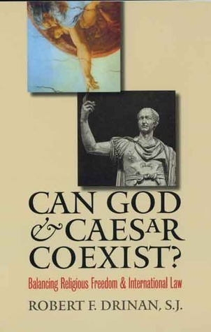 Can God and Caesar Coexist?: Balancing Religious Freedom and International Law  by  Robert Drinan