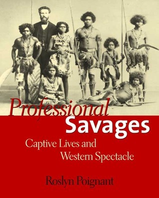 Professional Savages: Captive Lives and Western Spectacle Roslyn Poignant