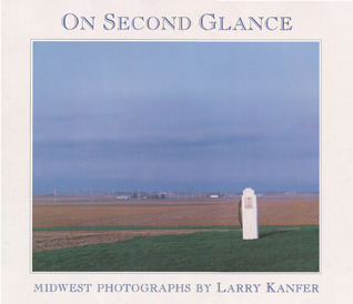 On Second Glance: MIDWEST PHOTOGRAPHS  by  Larry Kanfer