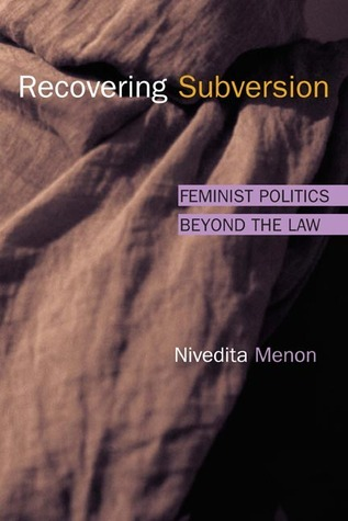 Recovering Subversion: FEMINIST POLITICS BEYOND THE LAW  by  Nivedita Menon