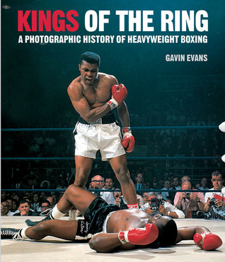 Kings of the Ring: The History of Heavyweight Boxing Gavin  Evans