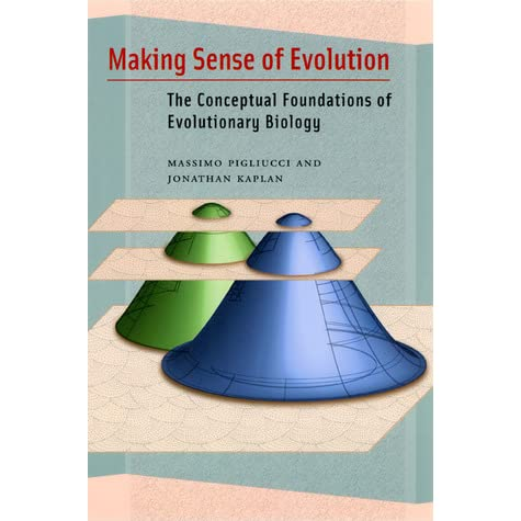 Making Sense of Evolution: The Conceptual Foundations of Evolutionary Biology - Massimo Pigliucci, Jonathan Kaplan