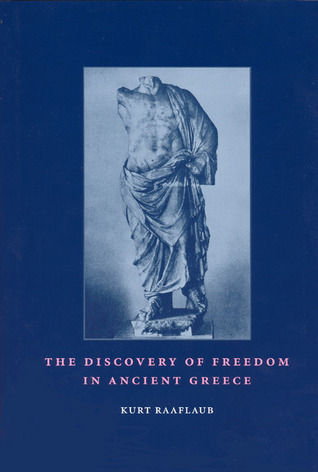 The Discovery of Freedom in Ancient Greece: Revised and Updated Edition  by  Kurt Raaflaub