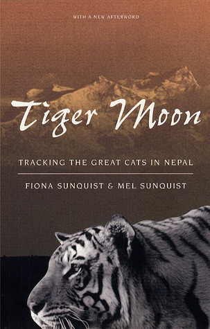 Tiger Moon: Tracking the Great Cats in Nepal Fiona Sunquist