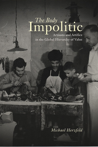 The Body Impolitic: Artisans and Artifice in the Global Hierarchy of Value Michael Herzfeld