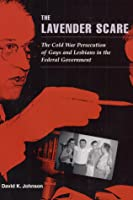 The Lavender Scare: The Cold War Persecution of Gays and Lesbians in the Federal Government