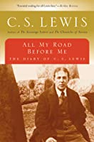 All My Road Before Me: The Diary of C. S. Lewis