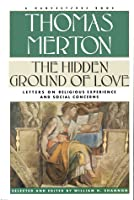 Hidden Ground Of Love: The Letters Of Thomas Merton On Religious Experience And Social Concerns