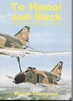 To Hanoi and Back: The United States Air Force and North Vietnam 1966-1973