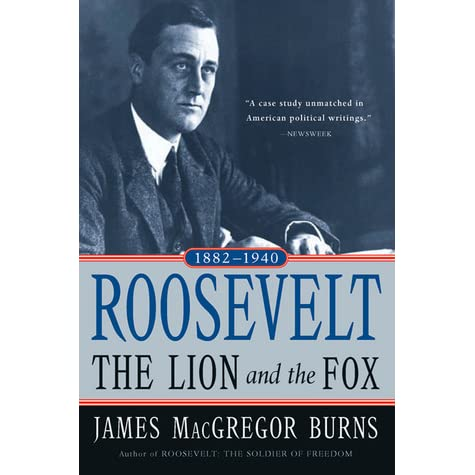 Roosevelt: The Lion and the Fox, 1882-1940 - James MacGregor Burns