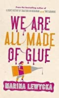 We Are All Made Of Glue
