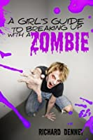 A Girl's Guide to Breaking Up with a Zombie