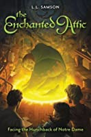 Facing the Hunchback of Notre Dame (The Enchanted Attic #1)