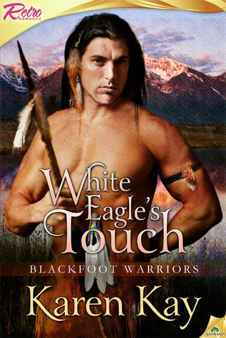 White Eagles Touch (Blackfoot Wariors, #2) Karen Kay